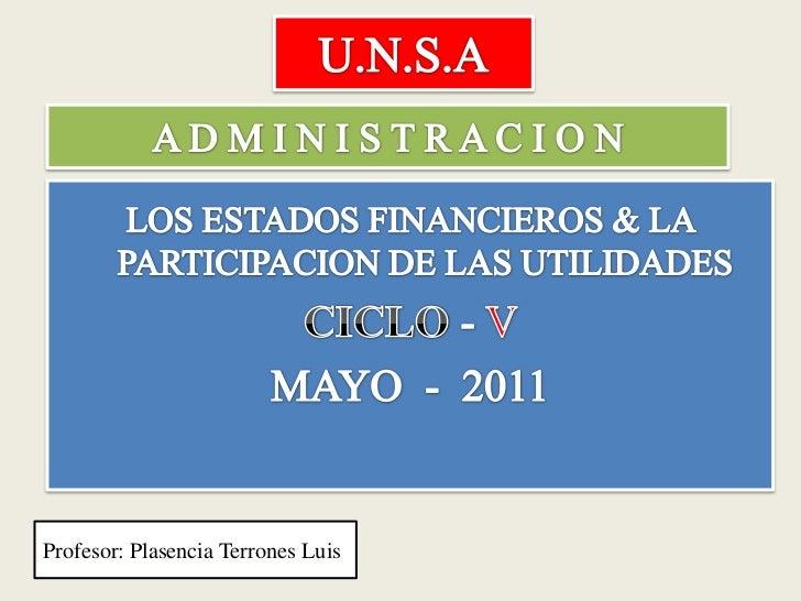 U.N.S.A<br />A D M I N I S T R A C I O N<br />LOS ESTADOS FINANCIEROS & LA PARTICIPACION DE LAS UTILIDADES <br />CICLO - V...