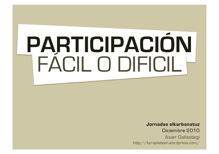 PARTICIPACIÓN FÁCIL O DIFICIL                Jornadas elkarbanatuz                      Diciembre 2010                    ...