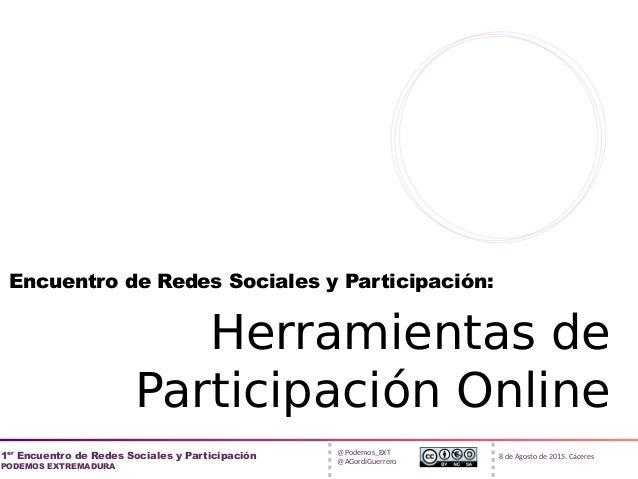 @Podemos_EXT @AGordiGuerrero 1er Encuentro de Redes Sociales y Participación PODEMOS EXTREMADURA 8 de Agosto de 2015. Cáce...