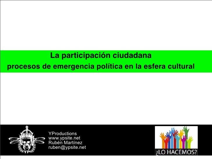 La participación ciudadanaprocesos de emergencia política en la esfera cultural           YProductions           www.ypsit...