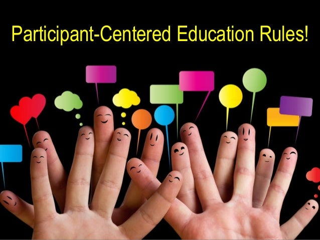 Participant-Centered Education Rules!                                   1