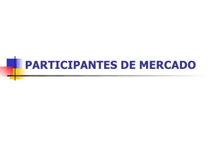 PARTICIPANTES DE MERCADO