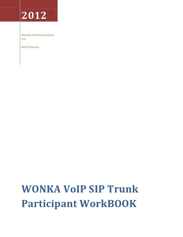2012Wonka CommunicationsLLCBob PetersenWONKA VoIP SIP TrunkParticipant WorkBOOK