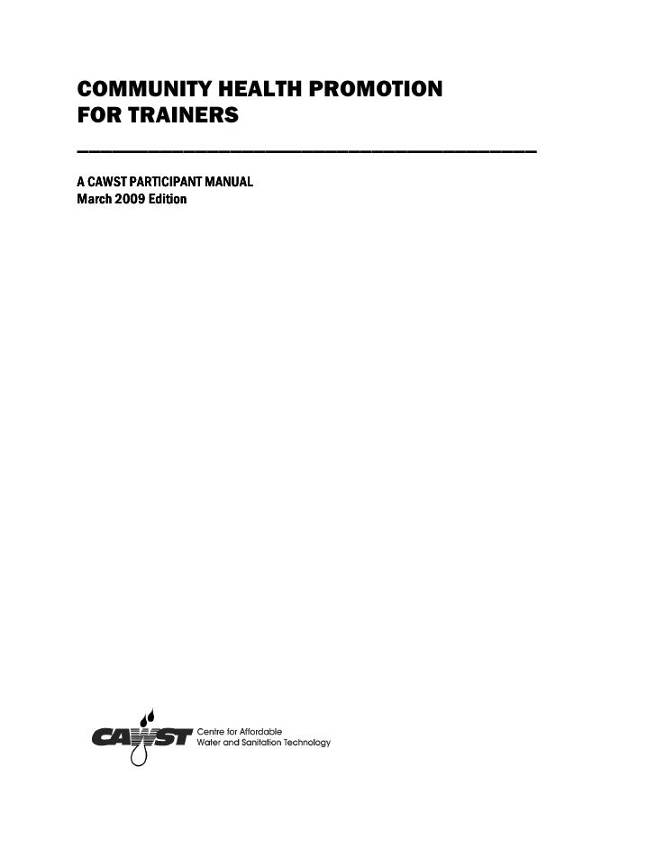 COMMUNITY HEALTH PROMOTIONFOR TRAINERS_______________________________________A CAWST PARTICIPANT MANUALMarch 2009 Edition