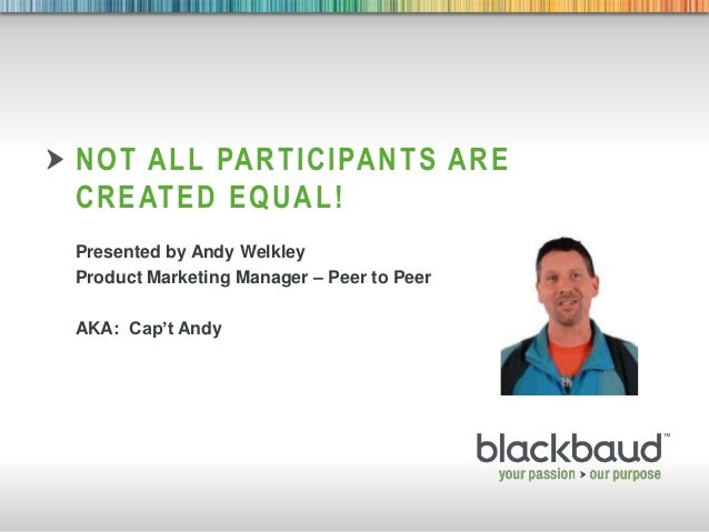 9/11/2013 Footer 1 NOT ALL PARTICIPANTS ARE CREATED EQUAL! Presented by Andy Welkley Product Marketing Manager – Peer to P...