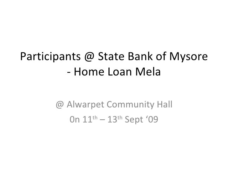 Participants @ State Bank of Mysore - Home Loan Mela @ Alwarpet Community Hall 0n 11 th  – 13 th  Sept '09
