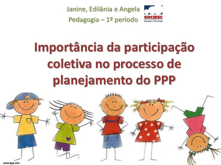 Janine, Edilânia e Angela<br />Pedagogia – 1º período<br />Importância da participação coletiva no processo de planejament...