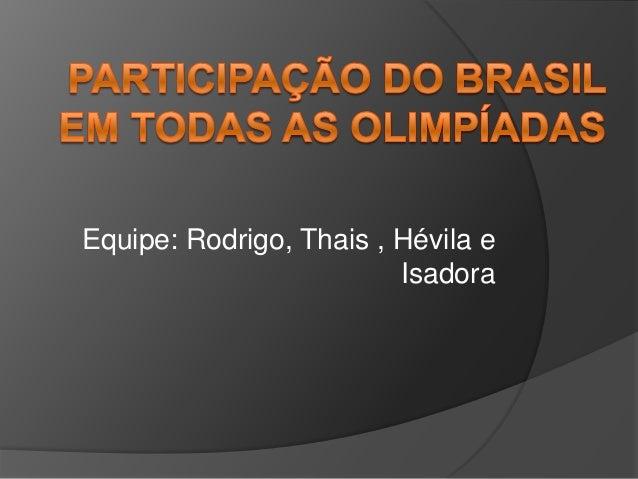 Equipe: Rodrigo, Thais , Hévila e                         Isadora