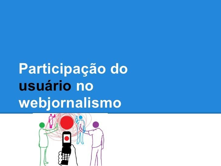 Participação dousuário nowebjornalismo