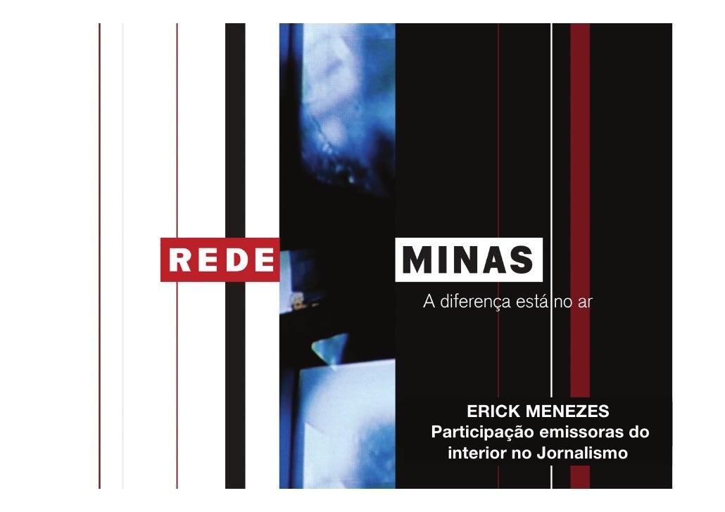 ERICK MENEZESParticipação emissoras do  interior no Jornalismo