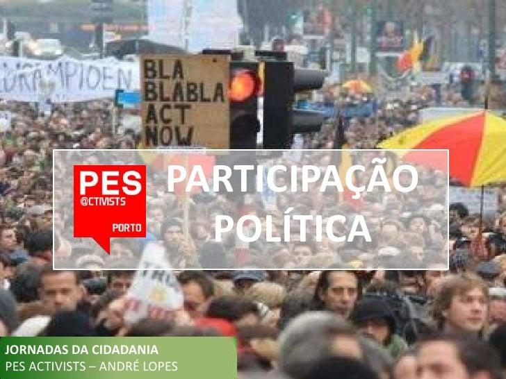 PARTICIPAÇÃO                           POLÍTICAJORNADAS DA CIDADANIAPES ACTIVISTS – ANDRÉ LOPES