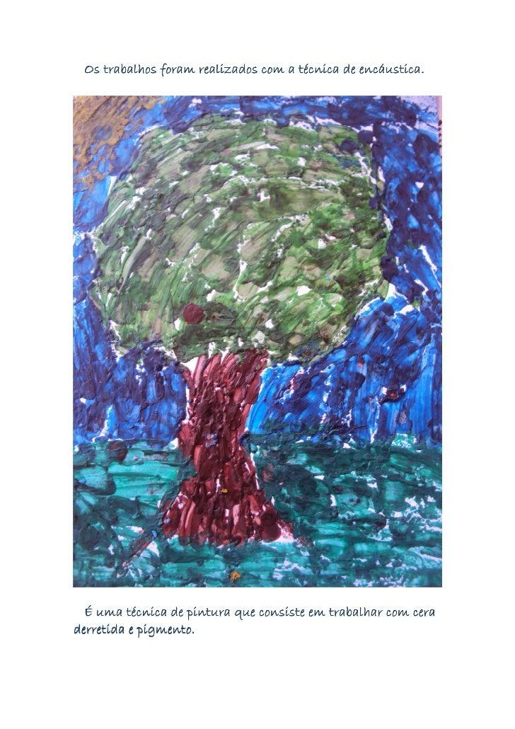 Os trabalhos foram realizados com a técnica de encáustica.  É uma técnica de pintura que consiste em trabalhar com cerader...