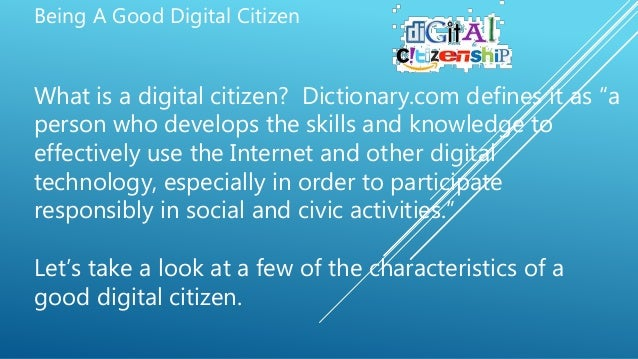 """Being A Good Digital Citizen What is a digital citizen? Dictionary.com defines it as """"a person who develops the skills and..."""