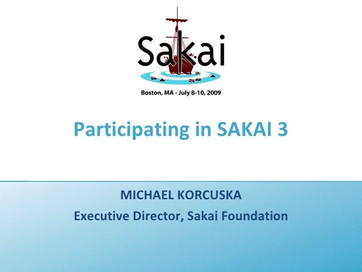 Participating in SAKAI 3          MICHAEL KORCUSKA Executive Director, Sakai Foundation