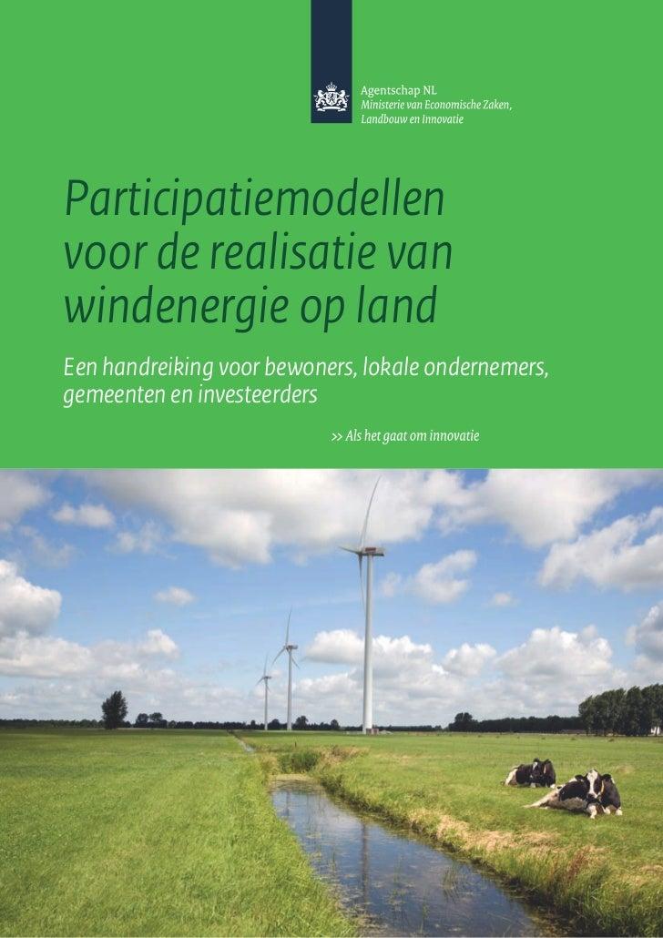 Participatiemodellenvoor de realisatie vanwindenergie op landEen handreiking voor bewoners, lokale ondernemers,gemeenten e...