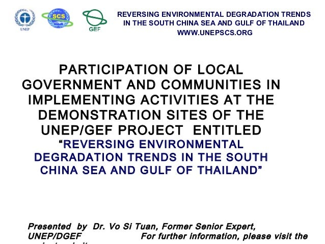 REVERSING ENVIRONMENTAL DEGRADATION TRENDS IN THE SOUTH CHINA SEA AND GULF OF THAILAND WWW.UNEPSCS.ORG PARTICIPATION OF LO...