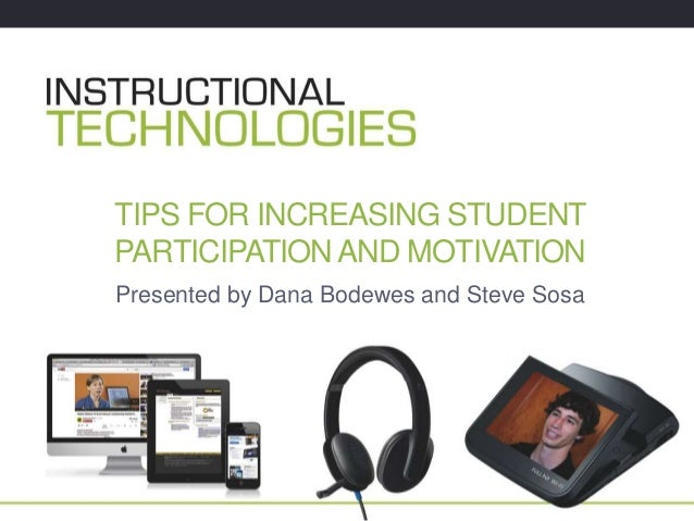 TIPS FOR INCREASING STUDENT PARTICIPATION AND MOTIVATION Presented by Dana Bodewes and Steve Sosa
