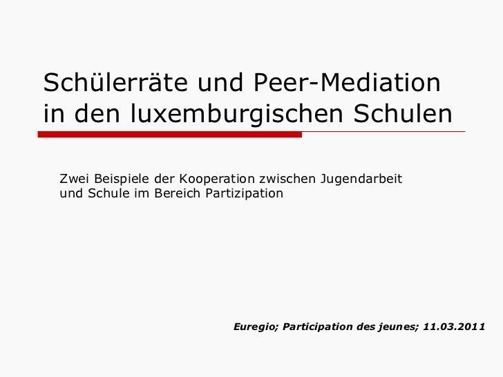 Schülerräte und Peer-Mediation in den luxemburgischen Schulen Euregio; Participation des jeunes; 11.03.2011 Zwei Beispiele...