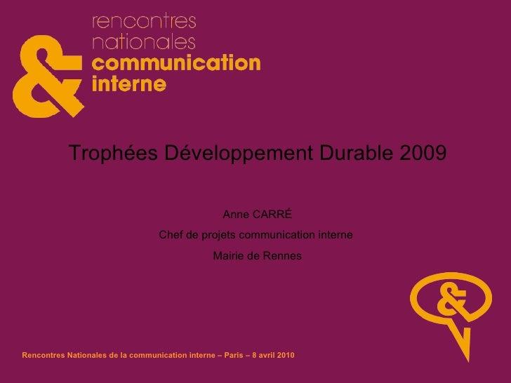 Trophées Développement Durable 2009 Anne CARRÉ Chef de projets communication interne  Mairie de Rennes