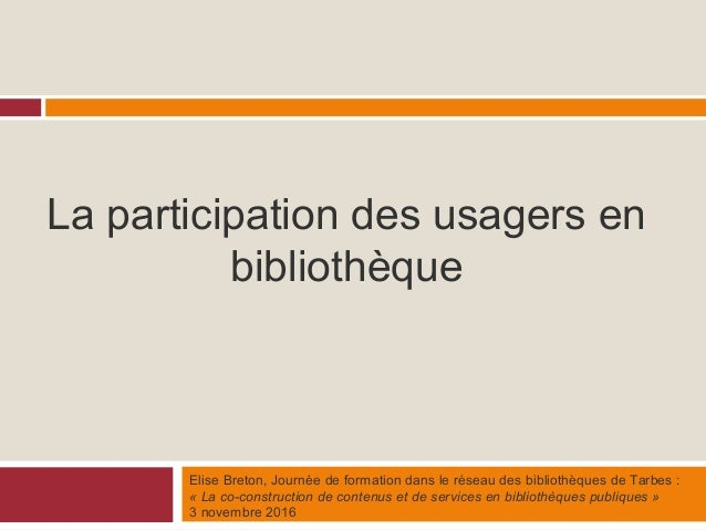 La participation des usagers en bibliothèque Elise Breton, Journée de formation dans le réseau des bibliothèques de Tarbes...