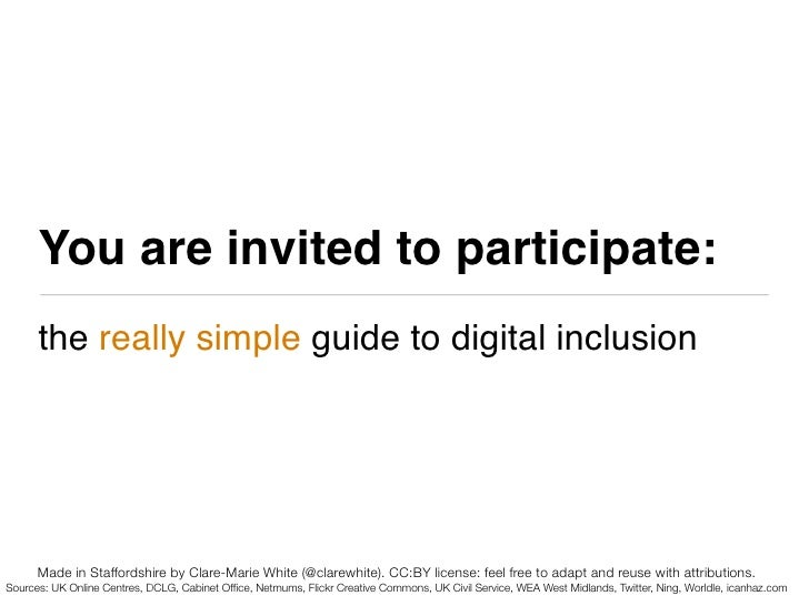 You are invited to participate:       the really simple guide to digital inclusion           Made in Staffordshire by Clar...