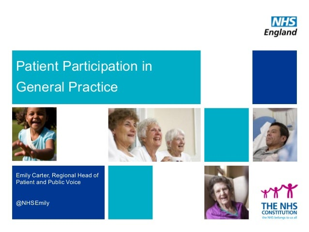 Patient Participation in General Practice Emily Carter, Regional Head of Patient and Public Voice @NHSEmily