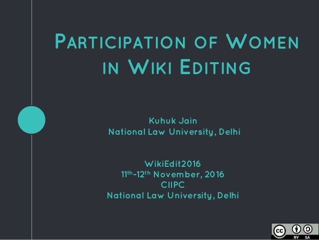 PARTICIPATION OF WOMEN IN WIKI EDITING Kuhuk Jain National Law University, Delhi WikiEdit2016 11th-12th November, 2016 CII...
