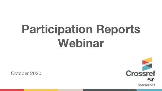 Participation Reports Webinar October 2020 @CrossrefOrg