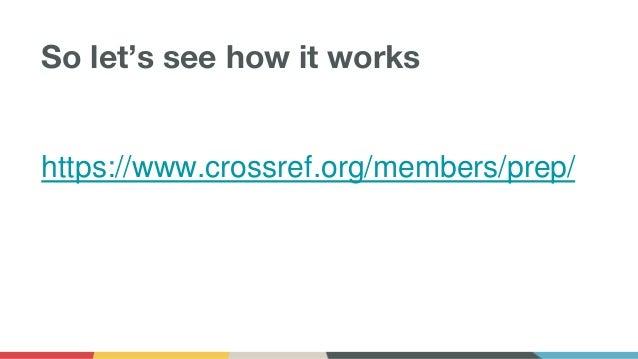 So let's see how it works https://www.crossref.org/members/prep/