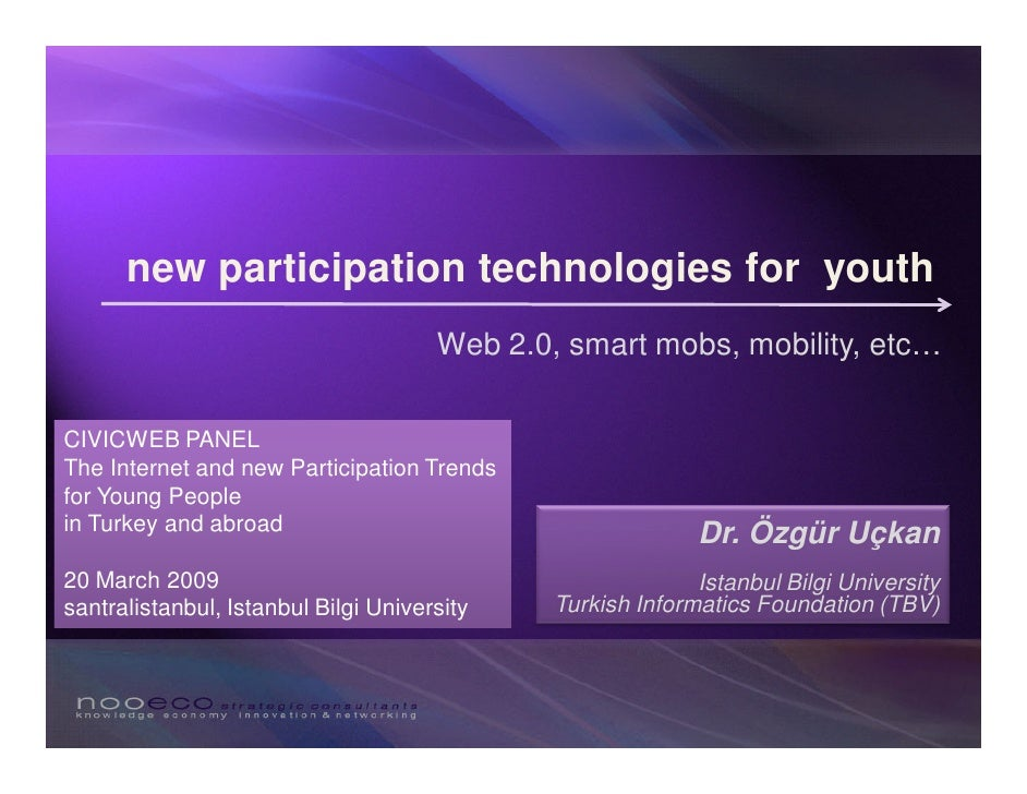 new participation technologies for youth                                       Web 2.0, smart mobs, mobility, etc…  CIVICW...