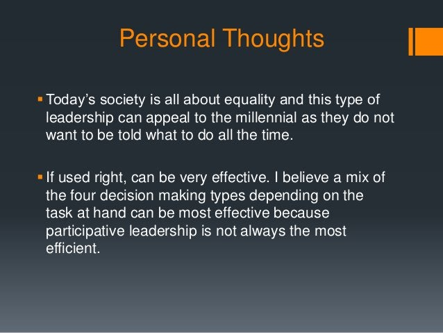 Personal Thoughts Today's society is all about equality and this type of leadership can appeal to the millennial as they ...