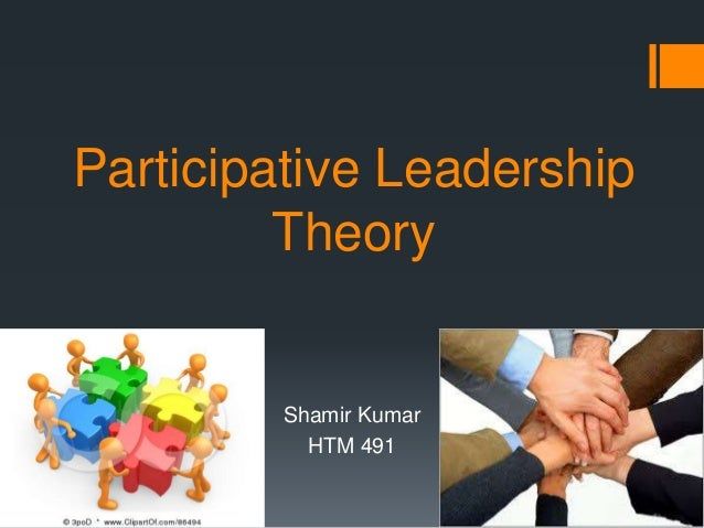 Participative Leadership Theory Shamir Kumar HTM 491