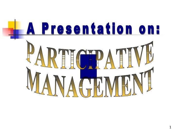 A Presentation on: PARTICIPATIVE MANAGEMENT