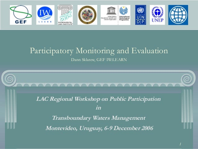 1 Participatory Monitoring and Evaluation Dann Sklarew, GEF IW:LEARN LAC Regional Workshop on Public Participation in Tran...