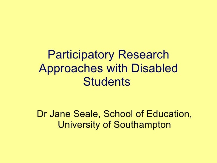 Participatory Research Approaches with Disabled Students  Dr Jane Seale, School of Education, University of Southampton
