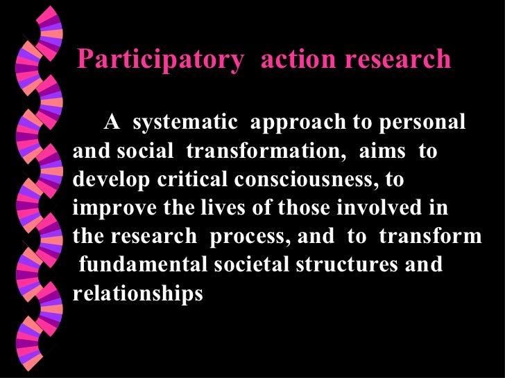 Participatory  action research A  systematic  approach to personal and social  transformation,  aims  to  develop critical...