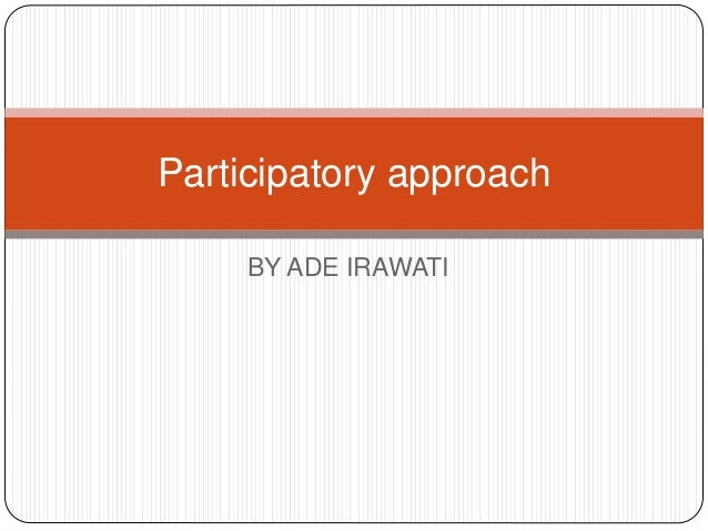 Participatory approach     BY ADE IRAWATI