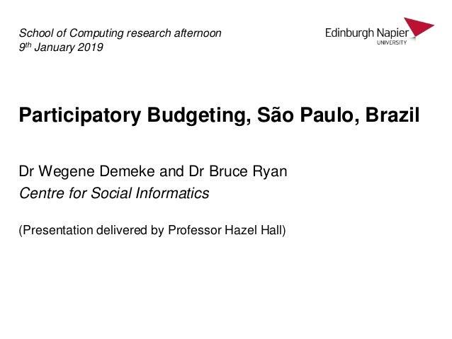 Participatory Budgeting, São Paulo, Brazil Dr Wegene Demeke and Dr Bruce Ryan Centre for Social Informatics (Presentation ...