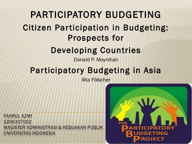 PARTICIPATORY BUDGETING Citizen Par ticipation in Budgeting: Prospects for Developing Countries Donald P. Moynihan  Par ti...