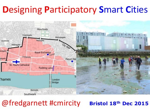 Designing Participatory Smart Cities @fredgarnett #cmircity Bristol 18th Dec 2015