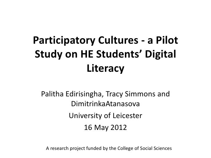 Participatory Cultures - a PilotStudy on HE Students' Digital           Literacy Palitha Edirisingha, Tracy Simmons and   ...