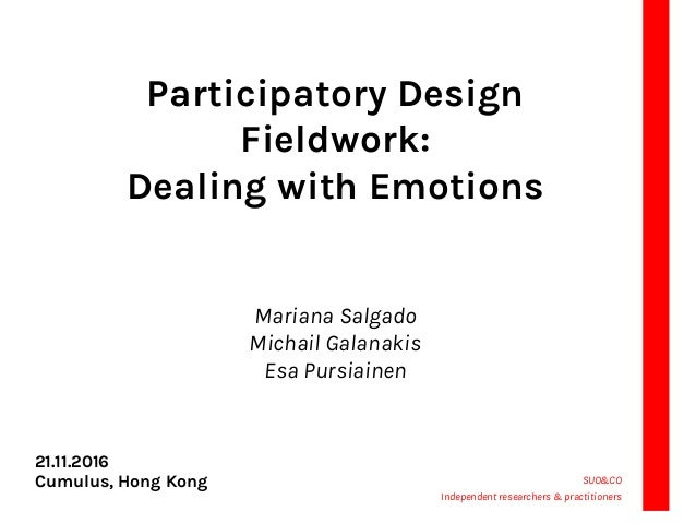 Participatory Design Fieldwork: Dealing with Emotions Mariana Salgado Michail Galanakis Esa Pursiainen SUO&CO Independent ...