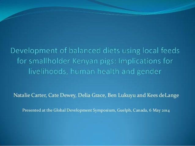 Natalie Carter, Cate Dewey, Delia Grace, Ben Lukuyu and Kees deLange Presented at the Global Development Symposium, Guelph...