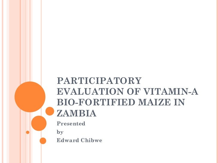 PARTICIPATORYEVALUATION OF VITAMIN-ABIO-FORTIFIED MAIZE INZAMBIAPresentedbyEdward Chibwe