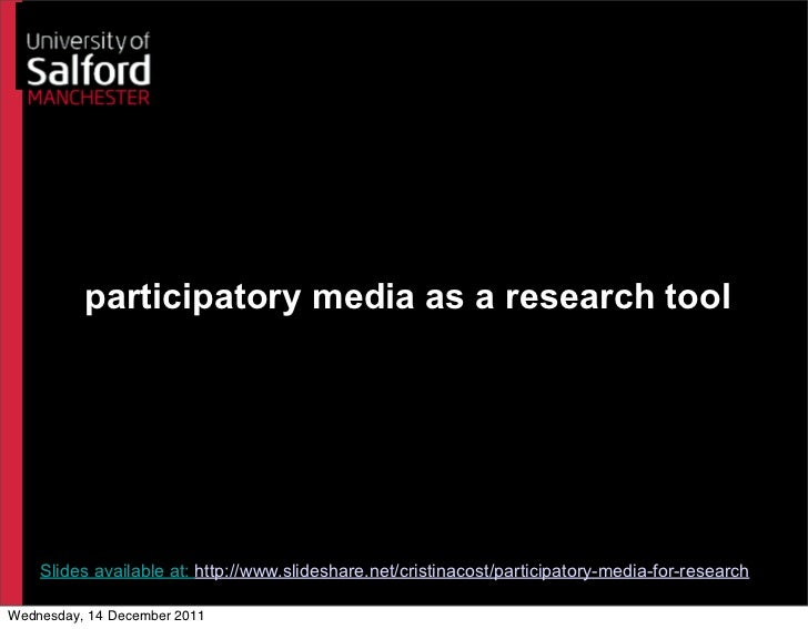 participatory media as a research tool    Slides available at: http://www.slideshare.net/cristinacost/participatory-media-...