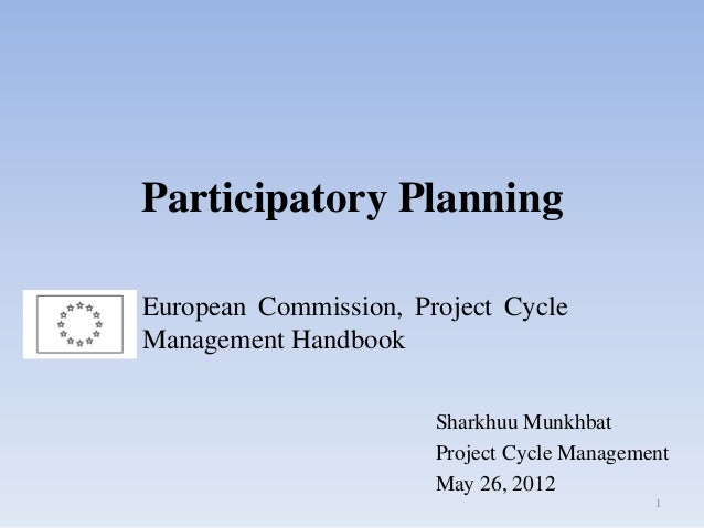 Participatory Planning Sharkhuu Munkhbat Project Cycle Management May 26, 2012 European Commission, Project Cycle Manageme...