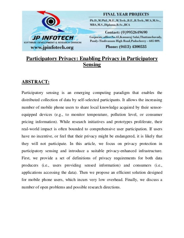Participatory Privacy: Enabling Privacy in Participatory Sensing ABSTRACT: Participatory sensing is an emerging computing ...