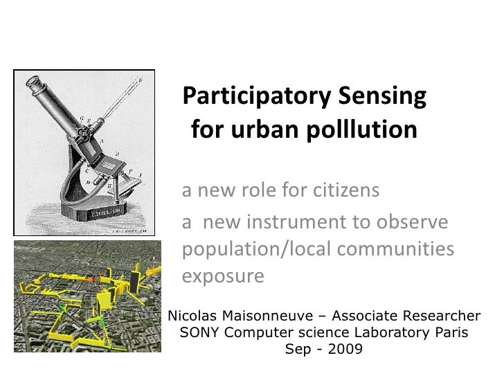 ParticipatorySensingfor urbanpolllution<br />a new role for citizens<br />a  new instrument to observe population/local co...