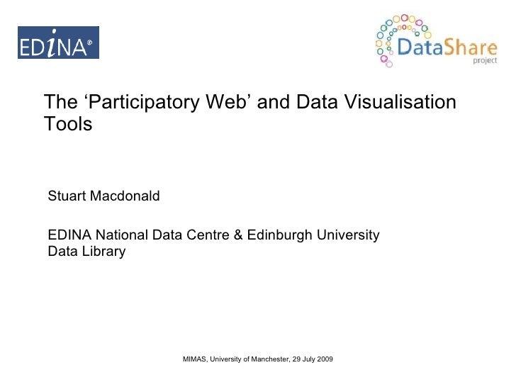 The 'Participatory Web' and Data Visualisation Tools Stuart Macdonald EDINA National Data Centre & Edinburgh University Da...