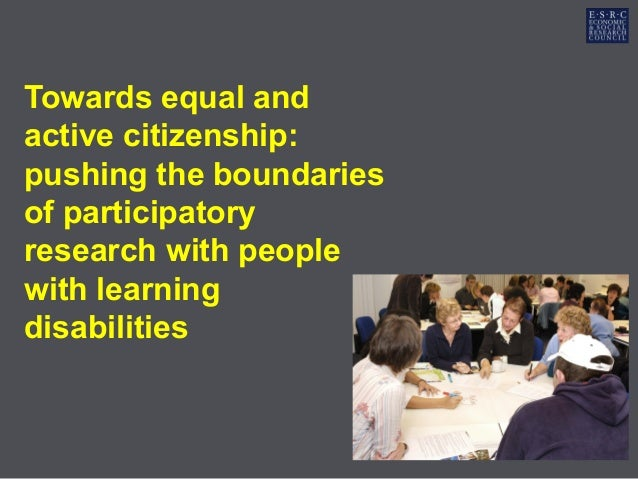 Towards equal andactive citizenship:pushing the boundariesof participatoryresearch with peoplewith learningdisabilities
